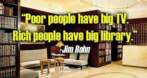 Poor people have big TV rich people have big library